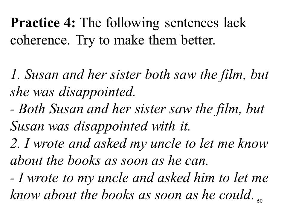 60 Practice 4: The following sentences lack coherence.