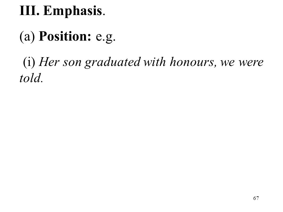 67 III. Emphasis. (a) Position: e.g. (i) Her son graduated with honours, we were told.