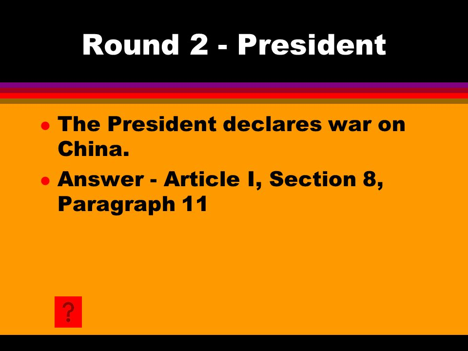 Round 2 - President l The President declares war on China.