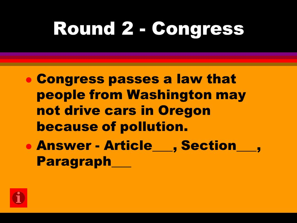 Round 2 - Congress l Congress passes a law that people from Washington may not drive cars in Oregon because of pollution.