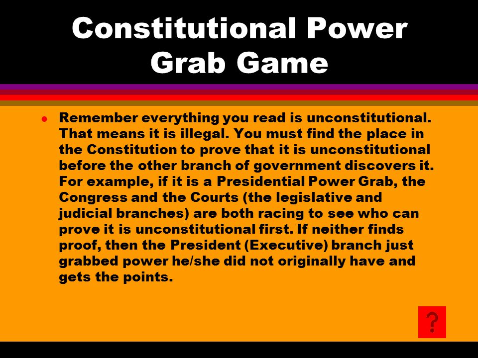 Constitutional Power Grab Game l Remember everything you read is unconstitutional. That means it is illegal. You must find the place in the Constituti