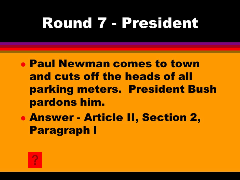 Round 7 - President l Paul Newman comes to town and cuts off the heads of all parking meters.