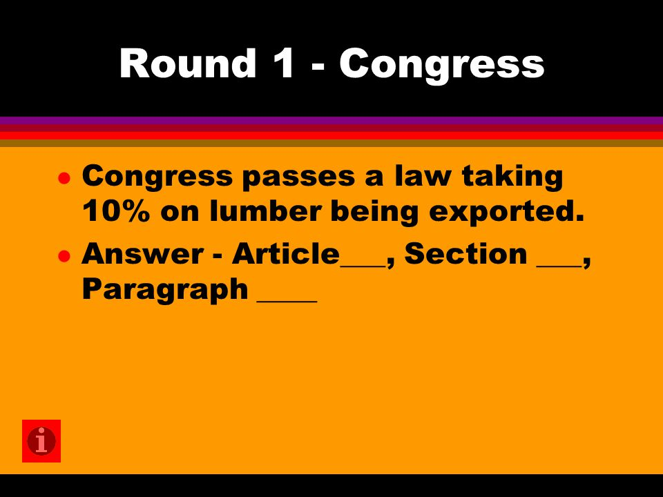 Round 1 - Congress l Congress passes a law taking 10% on lumber being exported.