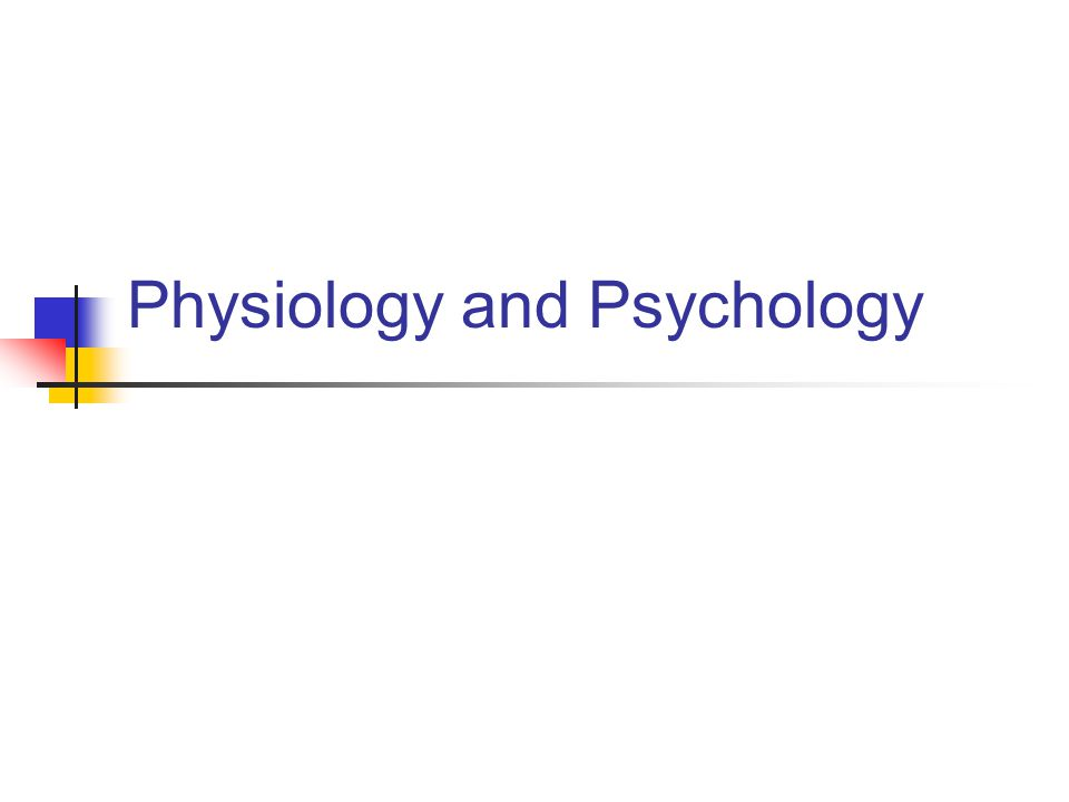 Physiology and Psychology