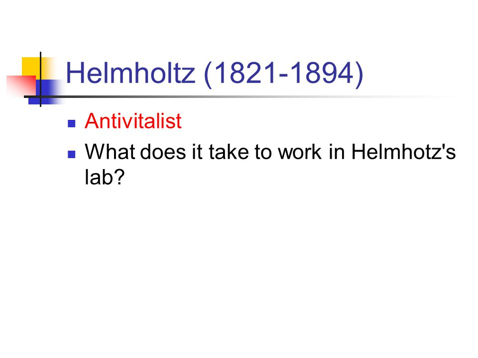 Helmholtz (1821-1894) Antivitalist What does it take to work in Helmhotz s lab?