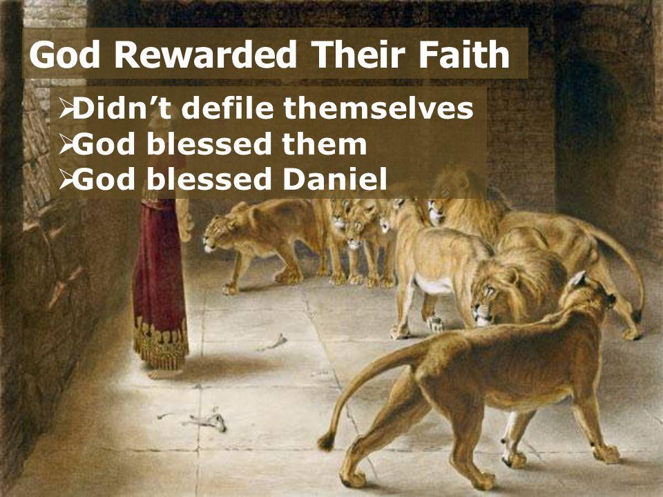  Didn't defile themselves  God blessed them  God blessed Daniel God Rewarded Their Faith