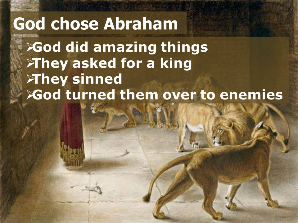  God did amazing things  They asked for a king  They sinned  God turned them over to enemies God chose Abraham