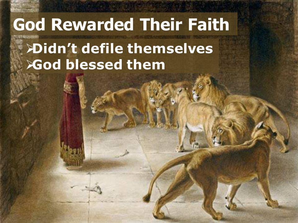  Didn't defile themselves  God blessed them God Rewarded Their Faith
