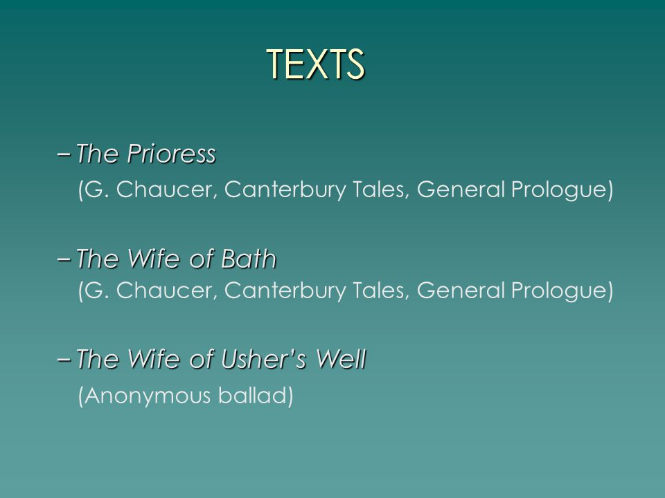 TEXTS – The Prioress (G. Chaucer, Canterbury Tales, General Prologue) ‏ – The Wife of Bath (G.