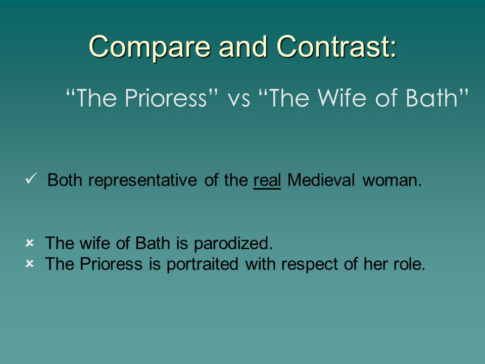 Compare and Contrast: The Prioress vs The Wife of Bath Both representative of the real Medieval woman.