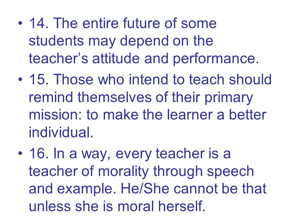 14. The entire future of some students may depend on the teacher's attitude and performance.