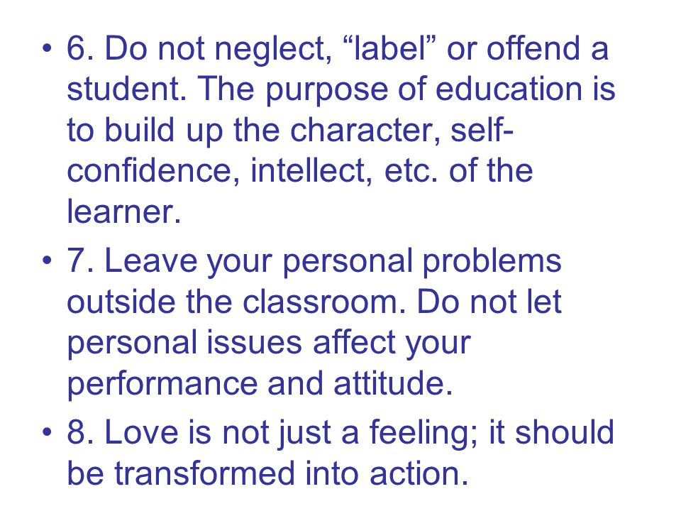 6. Do not neglect, label or offend a student.