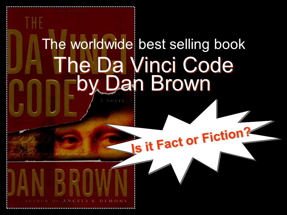 The worldwide best selling book The Da Vinci Code by Dan Brown Is it Fact or Fiction?