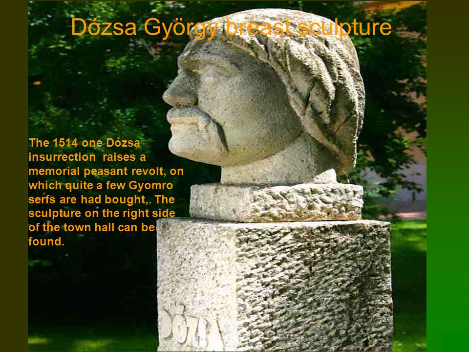 Dózsa György breast sculpture The 1514 one Dózsa insurrection raises a memorial peasant revolt, on which quite a few Gyomro serfs are had bought,.