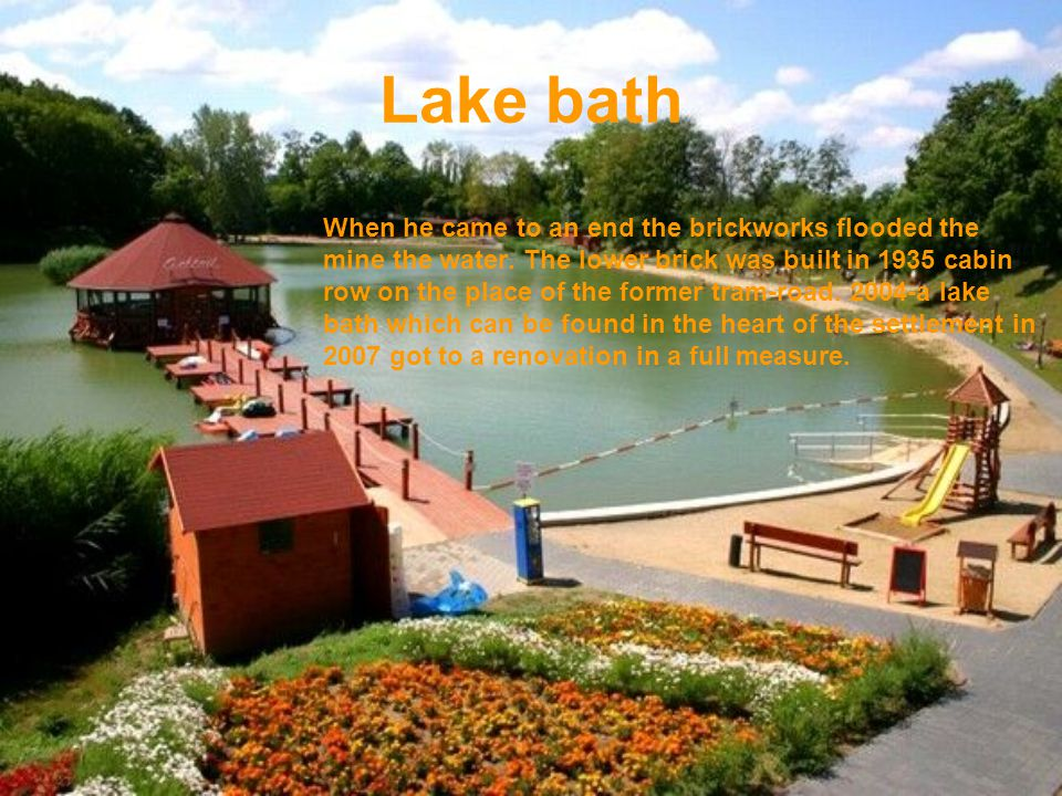 Lake bath When he came to an end the brickworks flooded the mine the water.