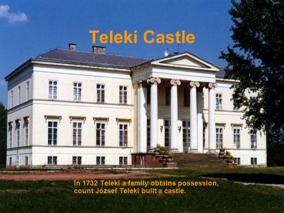 Teleki Castle In 1732 Teleki a family obtains possession, count József Teleki built a castle.