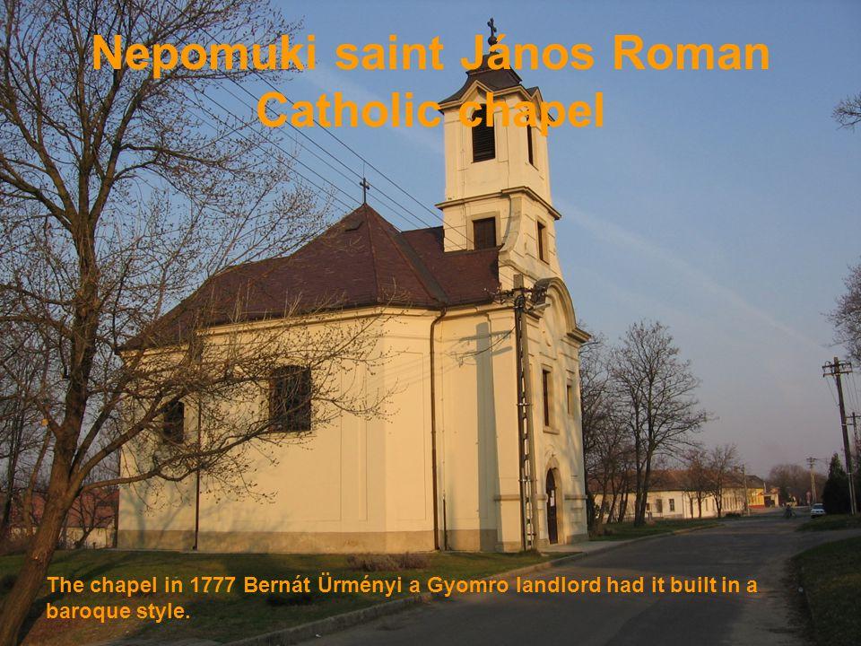 Nepomuki saint János Roman Catholic chapel The chapel in 1777 Bernát Ürményi a Gyomro landlord had it built in a baroque style.