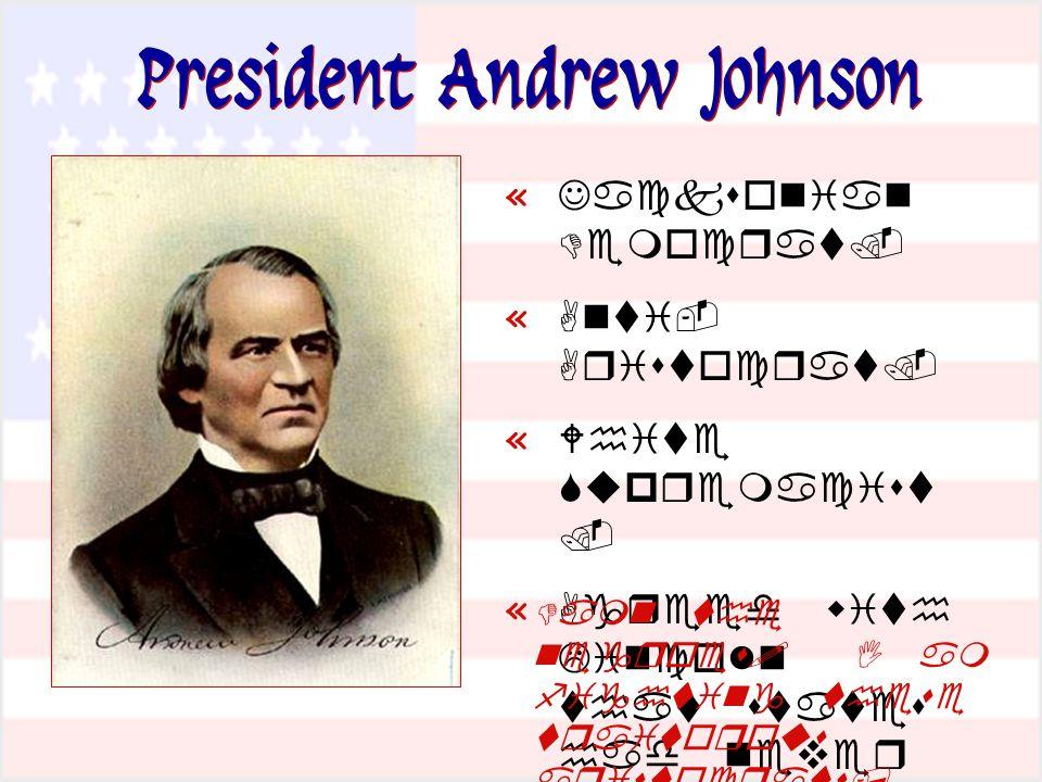 President Andrew Johnson «   «   «    «             