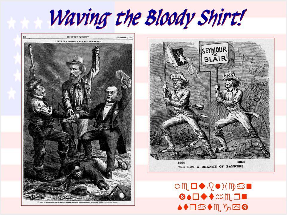 Waving the Bloody Shirt!   
