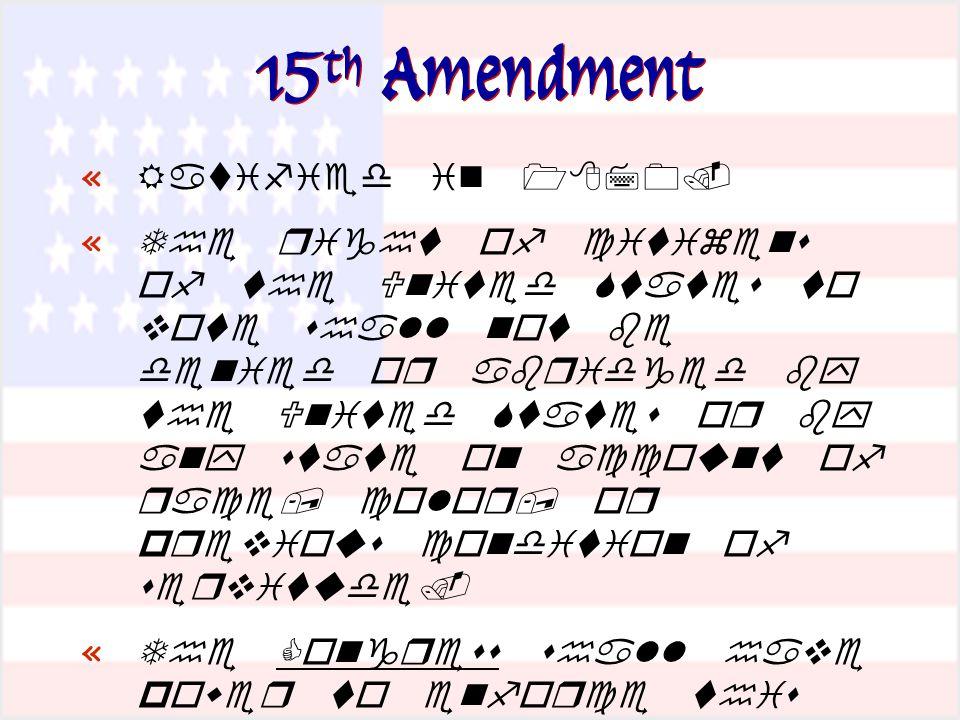 15 th Amendment «  «          «     «  '    