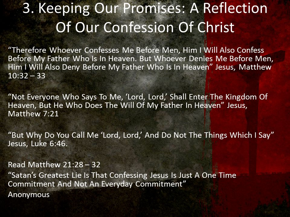 """3. Keeping Our Promises: A Reflection Of Our Confession Of Christ """"Therefore Whoever Confesses Me Before Men, Him I Will Also Confess Before My Father"""