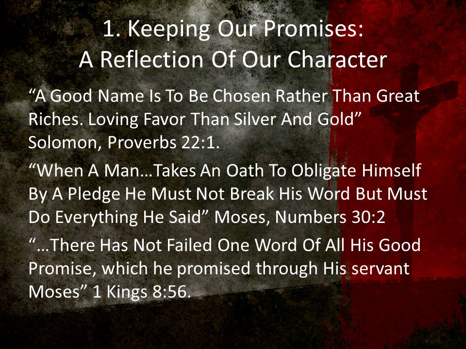 """1. Keeping Our Promises: A Reflection Of Our Character """"A Good Name Is To Be Chosen Rather Than Great Riches. Loving Favor Than Silver And Gold"""" Solom"""