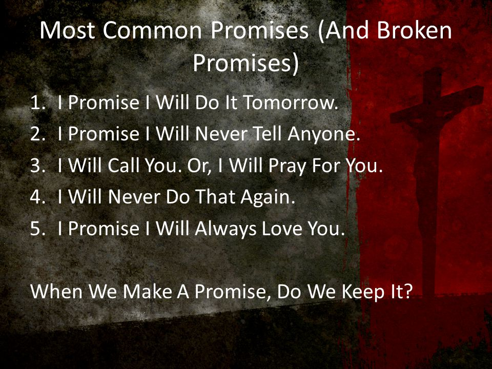 Making False Promises Tends To Be 1.Manipulative 2.Self-Centered 3.Disrespectful Of Others