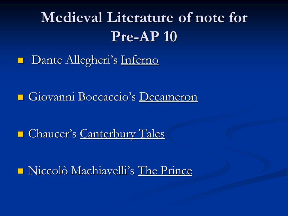 Medieval Literature of note for Pre-AP 10 Dante Allegheri's Inferno Dante Allegheri's Inferno Giovanni Boccaccio's Decameron Giovanni Boccaccio's Decameron Chaucer's Canterbury Tales Chaucer's Canterbury Tales Niccolò Machiavelli's The Prince Niccolò Machiavelli's The Prince
