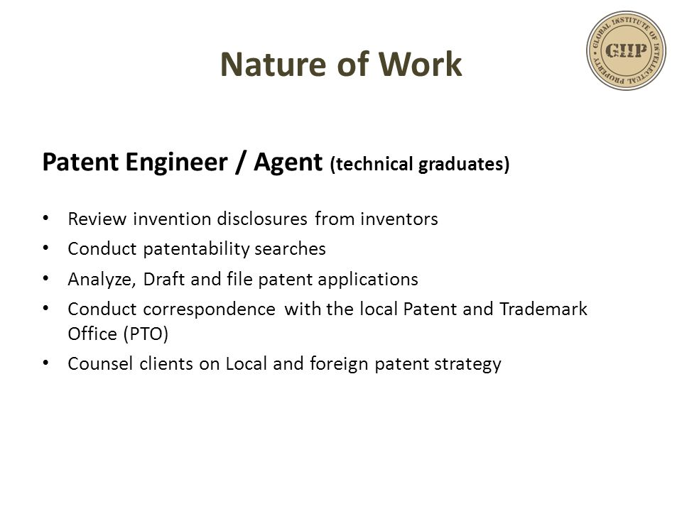 Nature of Work Patent Engineer / Agent (technical graduates) Review invention disclosures from inventors Conduct patentability searches Analyze, Draft