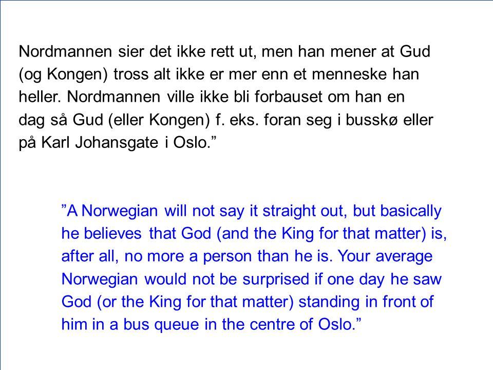 Nordmannen sier det ikke rett ut, men han mener at Gud (og Kongen) tross alt ikke er mer enn et menneske han heller.