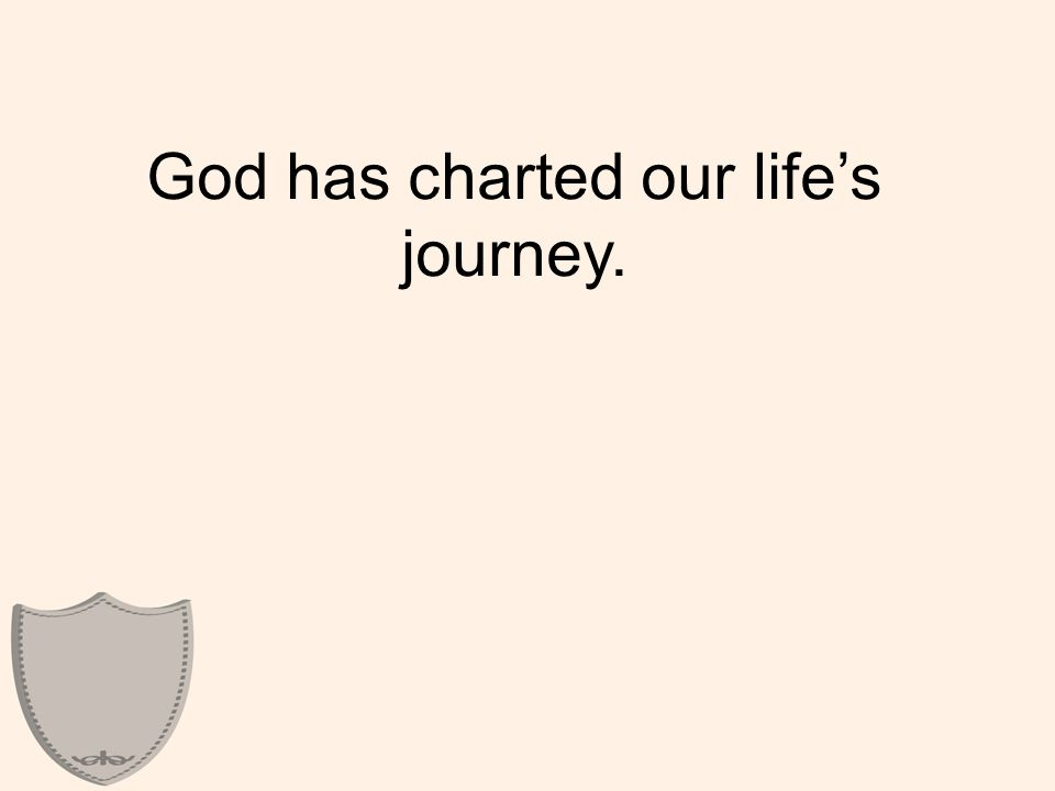 God has charted our life's journey.