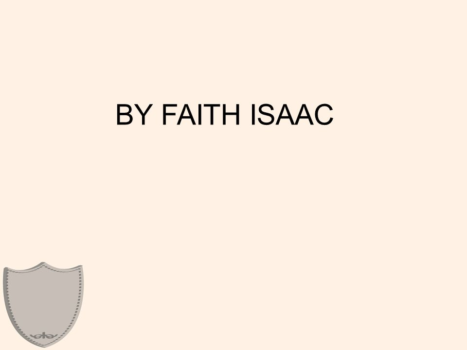 Hebrews 11:20 By faith Isaac blessed Jacob and Esau in regard to their future.