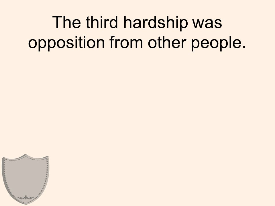 The third hardship was opposition from other people.