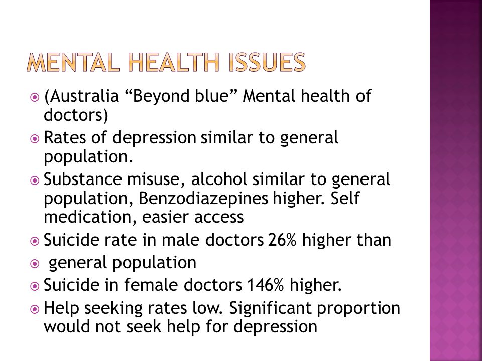  (Australia Beyond blue Mental health of doctors)  Rates of depression similar to general population.