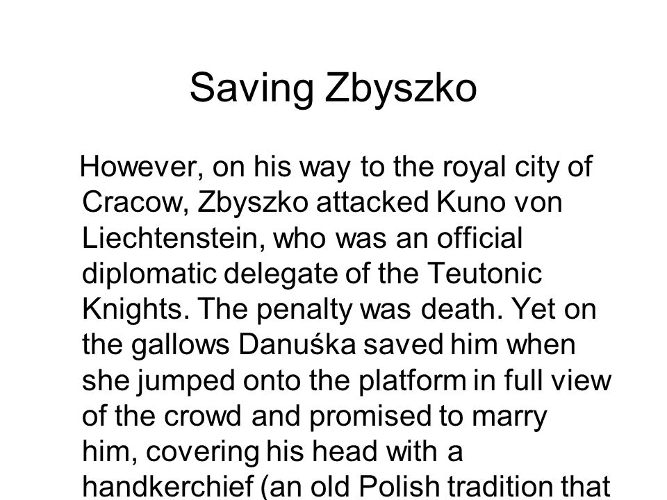 Saving Zbyszko However, on his way to the royal city of Cracow, Zbyszko attacked Kuno von Liechtenstein, who was an official diplomatic delegate of the Teutonic Knights.