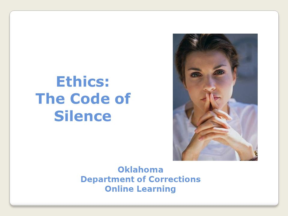 Ethics: The Code of Silence Oklahoma Department of Corrections Online Learning
