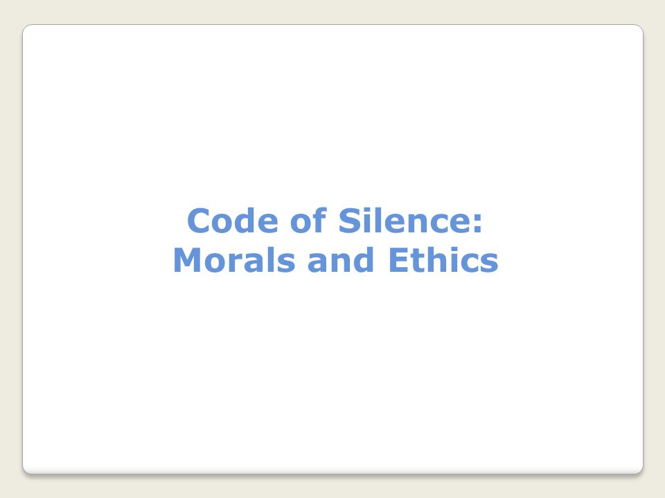Code of Silence: Morals and Ethics