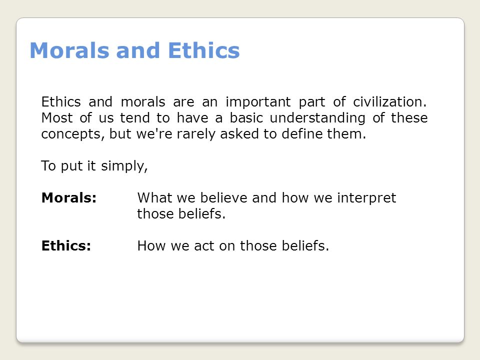 Ethics and morals are an important part of civilization.