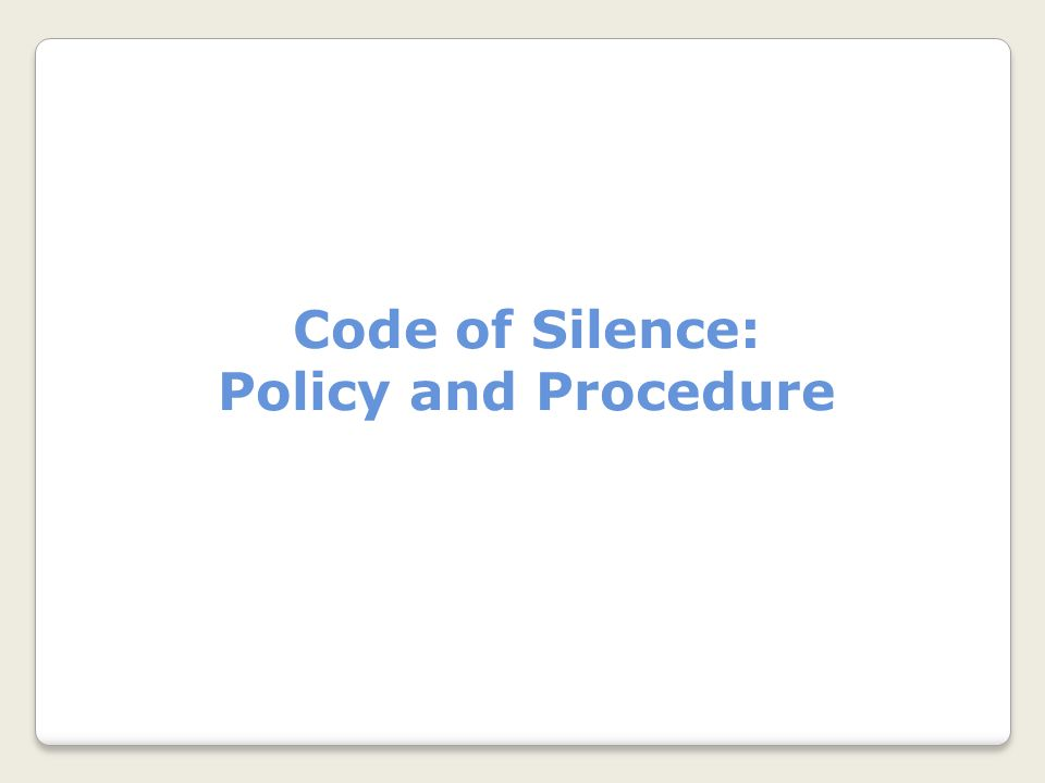 Code of Silence: Policy and Procedure