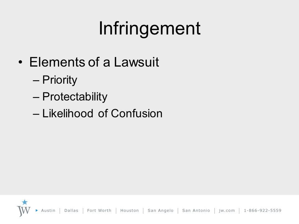 Infringement Elements of a Lawsuit –Priority –Protectability –Likelihood of Confusion