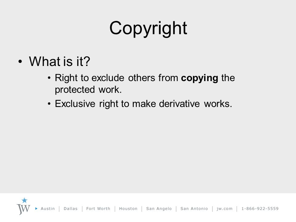 Copyright What is it. Right to exclude others from copying the protected work.