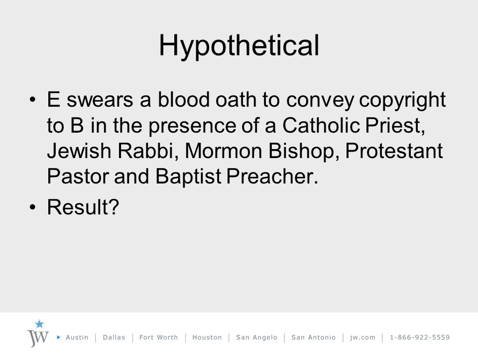 Hypothetical E swears a blood oath to convey copyright to B in the presence of a Catholic Priest, Jewish Rabbi, Mormon Bishop, Protestant Pastor and Baptist Preacher.