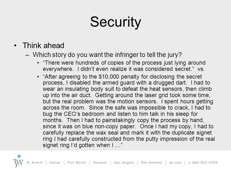 Security Think ahead –Which story do you want the infringer to tell the jury.