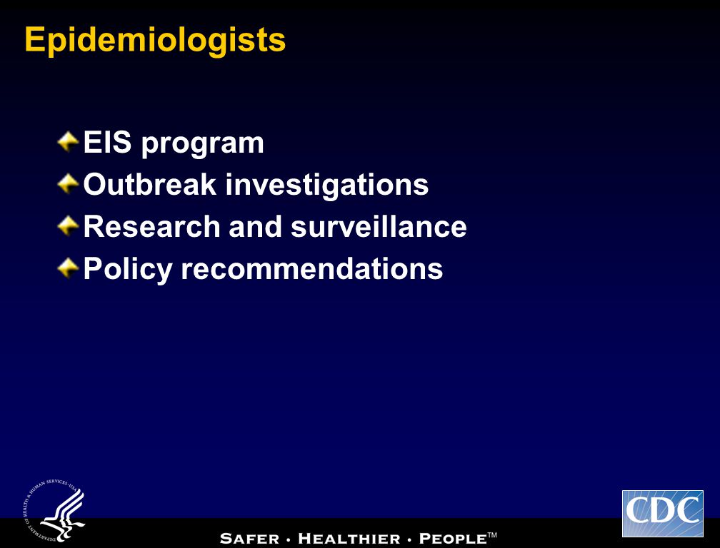 Epidemiologists EIS program Outbreak investigations Research and surveillance Policy recommendations