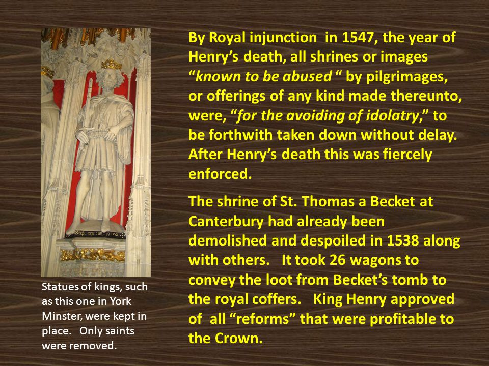 """By Royal injunction in 1547, the year of Henry's death, all shrines or images """"known to be abused """" by pilgrimages, or offerings of any kind made ther"""