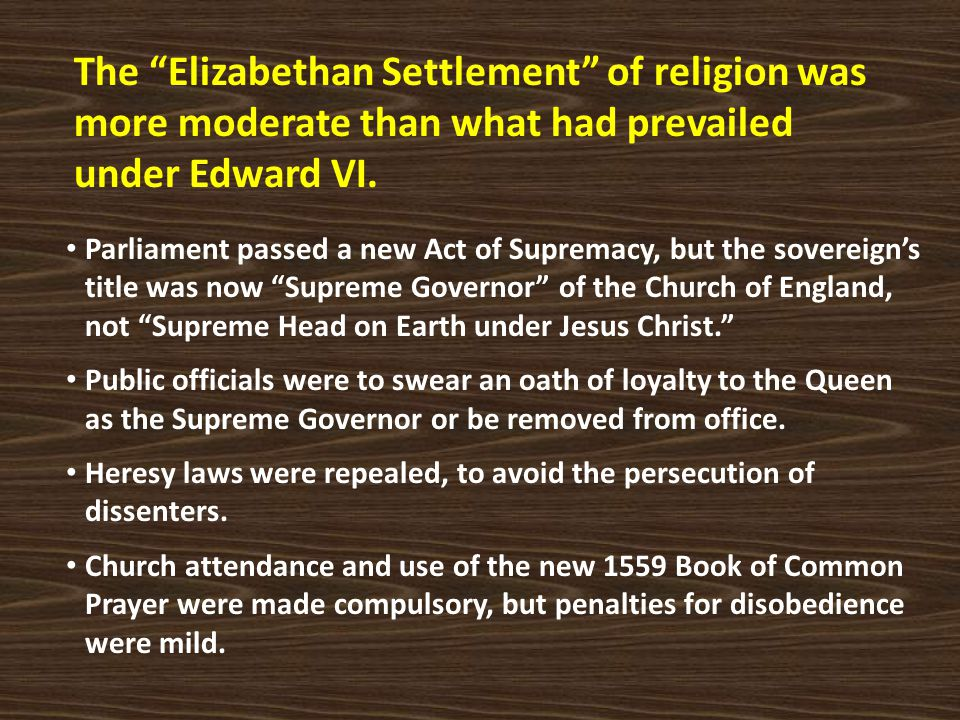 """The """"Elizabethan Settlement"""" of religion was more moderate than what had prevailed under Edward VI. Parliament passed a new Act of Supremacy, but the"""