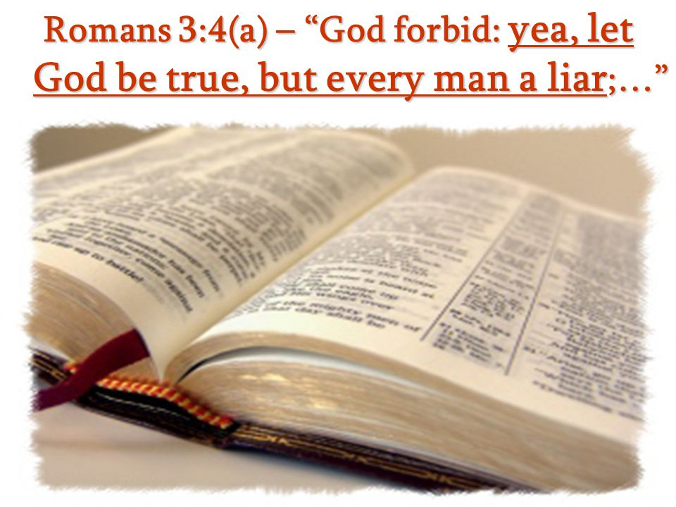"Romans 3:4(a) – ""God forbid: yea, let God be true, but every man a liar ;…"""