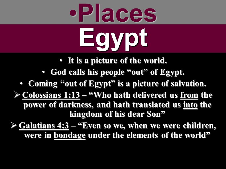 "PlacesPlacesEgypt It is a picture of the world.It is a picture of the world. God calls his people ""out"" of Egypt.God calls his people ""out"" of Egypt."