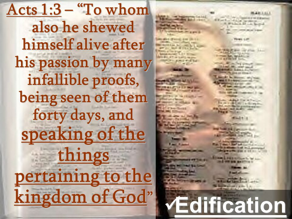 "Acts 1:3 – ""To whom also he shewed himself alive after his passion by many infallible proofs, being seen of them forty days, and speaking of the thing"