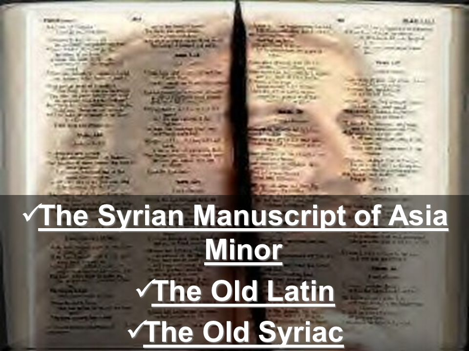 The Syrian Manuscript of Asia Minor The Syrian Manuscript of Asia Minor The Old Latin The Old Latin The Old Syriac The Old Syriac